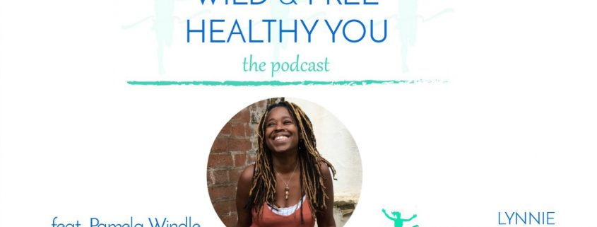 WILD & FREE HEALTHY YOU podcast with guest Pamela Windle